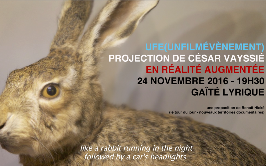 Projection de « UFE (UNFILMÉVÈNEMENT) » – Le 24 novembre 2016 – Gaîté lyrique (cycle Le tour du jour)